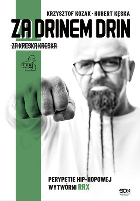 Krzysztof Kozak, Hubert Kęska - Za drinem drin, za kreską kreska. Perypetie hip-hopowej wytwórni RRX