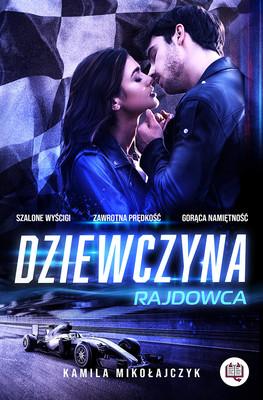 Kamila Mikołajczyk - Dziewczyna rajdowca. Bez ograniczeń. Tom 1