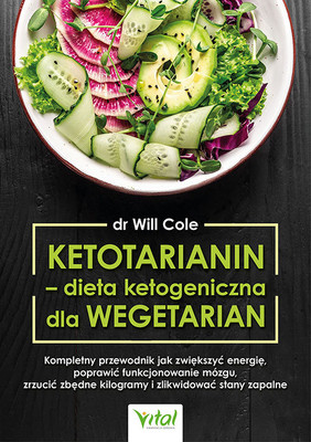 Will Cole - Ketotarianin - dieta ketogeniczna dla wegetarian. Kompletny przewodnik jak zwiększyć energię, poprawić funkcjonowanie mózgu, zrzucić zbędne kilogramy i zlikwidować stany zapalne