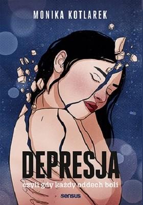 Monika Kotlarek - Depresja, czyli gdy każdy oddech boli