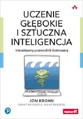 Jon Krohn, Grant Beyleveld - Uczenie głębokie i sztuczna inteligencja. Interaktywny przewodnik ilustrowany