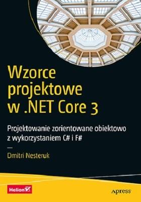 Dmitri Nesteruk - Wzorce projektowe w .NET Core 3. Projektowanie zorientowane obiektowo z wykorzystaniem C# i F#
