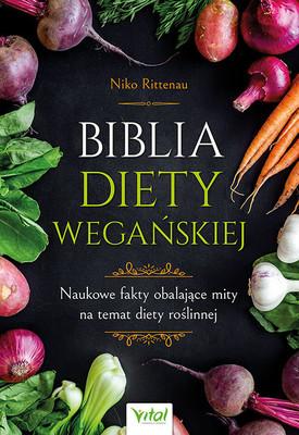 Niko Rittenau - Biblia diety wegańskiej. Naukowe fakty obalające mity na temat diety roślinnej