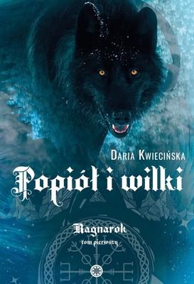 Daria Kwiecińska - Popiół i wilki. Ragnarok. Tom 1