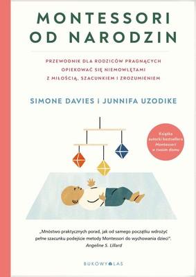 Simone Davies, Junnifa Uzodike - Montessori od narodzin. Przewodnik dla rodziców pragnących opiekować się niemowlętami z miłością, szacunkiem i zrozumieniem