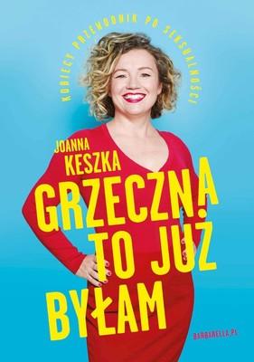 Joanna Keszka - Grzeczna to już byłam. Kobiecy przewodnik po seksualności