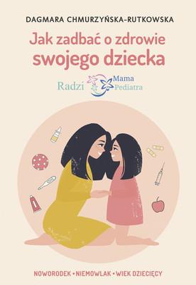 Dagmara Chmurzyńska-Rutkowska - Jak zadbać o zdrowie swojego dziecka