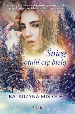 Katarzyna Misiołek - Śnieg otulił cię bielą