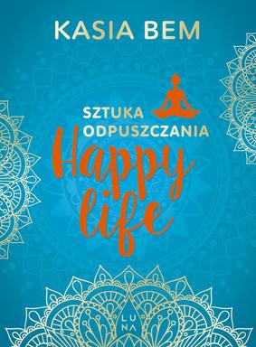 Kasia Bem - Happy Life. Sztuka odpuszczania