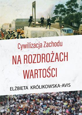 Elżbieta Królikowska-Avis - Cywilizacja Zachodu na rozdrożach wartości