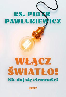 Piotr Pawlukiewicz - Włącz światło! Nie daj się ciemności