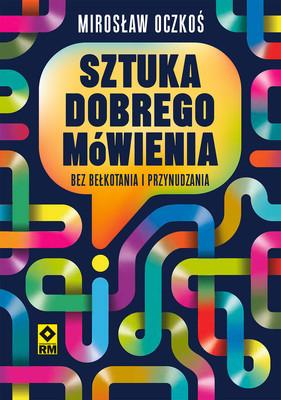 Mirosław Oczkoś - Sztuka dobrego mówienia bez bełkotania i przynudzania