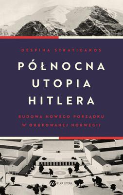 Despina Stratigakos - Północna utopia Hitlera / Despina Stratigakos - Hitlers Northern Utopia