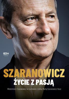 Włodzimierz Szaranowicz, Marta Szaranowicz-Kusz - Włodzimierz Szaranowicz. Życie z pasją