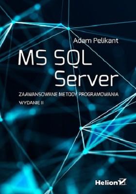 Adam Pelikant - MS SQL Server. Zaawansowane metody programowania. Wydanie II