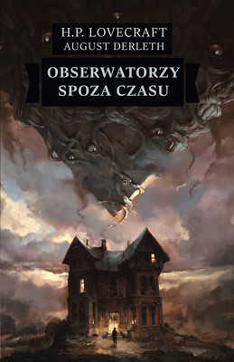 H. P. Lovecraft, August Derleth - Obserwatorzy spoza czasu / H. P. Lovecraft, August Derleth - The Watchers Out Of Time And Others