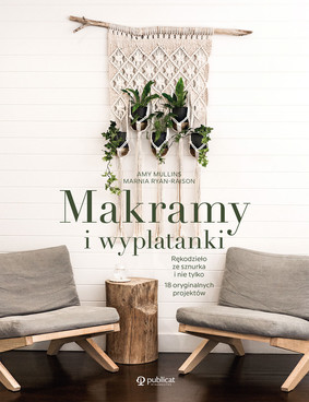 Amy Mullins, Marnia Ryan-Raison - Makramy i wyplatanki