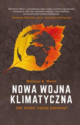 Michael E. Mann - Nowa wojna klimatyczna. Jak ocalić naszą planetę?