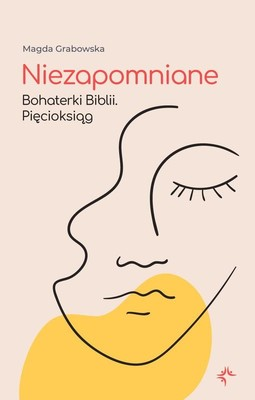 Magda Grabowska - Niezapomniane. Bohaterki Biblii. Pięcioksiąg