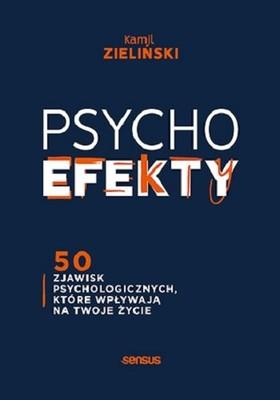 Kamil Zieliński - PSYCHOefekty. 50 zjawisk psychologicznych, które wpływają na Twoje życie