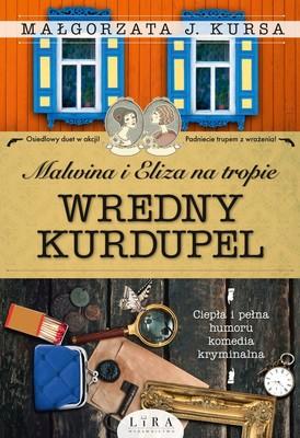 Małgorzata J. Kursa - Malwina i Eliza na tropie. Wredny Kurdupel