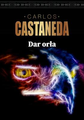 Carlos Castaneda - Dar orła