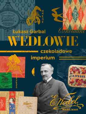 Łukasz Garbal - Wedlowie. Czekoladowe imperium