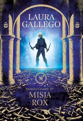 Laura Gallego - Misja Rox. Strażnicy Cytadeli. Tom 3 / Laura Gallego - Guardianes De La Ciudadela. La Misión De Rox