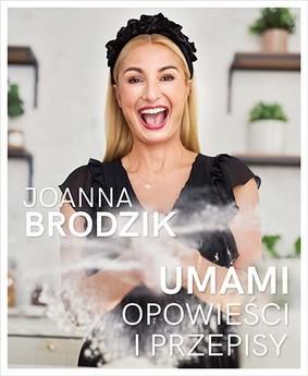 Joanna Brodzik - Umami. Opowieści i przepisy