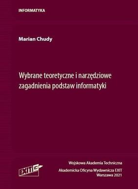 Marian Chudy - Wybrane teoretyczne i narzędziowe zagadnienia podstaw informatyki