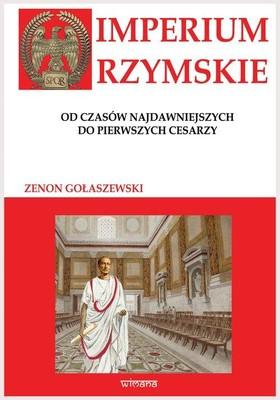 Zenon Gołaszewski - Imperium Rzymskie. Od czasów najdawniejszych do pierwszych cesarzy