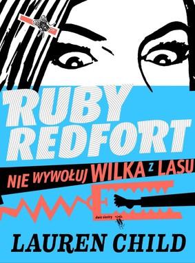 Lauren Child - Nie wywołuj wilka z lasu. Ruby Redfort. Tom 3