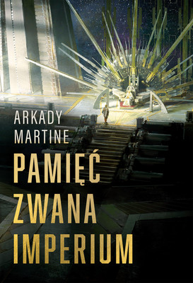 Arkady Martine - Pamięć zwana Imperium / Arkady Martine - A Memory Called Empire