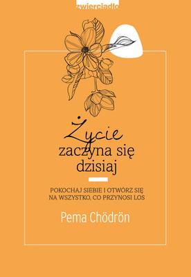Pema Chödrön - Życie zaczyna się dziś