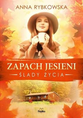 Anna Rybkowska - Zapach jesieni. Ślady życia